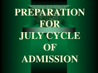 PREPARATION  FOR  JULY CYCLE OF  ADMISSION
