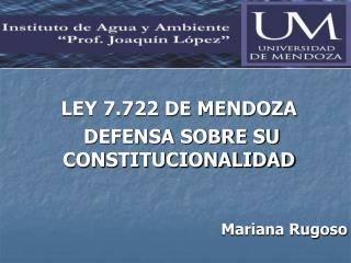 LEY 7.722 DE MENDOZA  DEFENSA SOBRE SU CONSTITUCIONALIDAD Mariana Rugoso