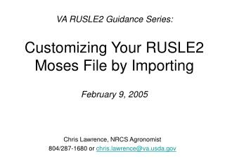 VA RUSLE2 Guidance Series: Customizing Your RUSLE2 Moses File by Importing February 9, 2005