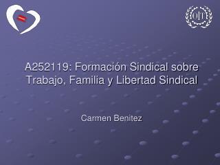A252119: Formación Sindical sobre Trabajo, Familia y Libertad Sindical Carmen Benitez
