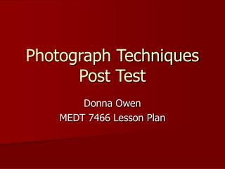 Photograph Techniques Post Test