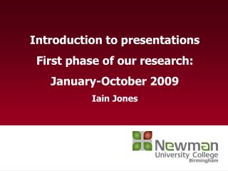 Introduction to presentations First phase of our research: January-October 2009 Iain Jones