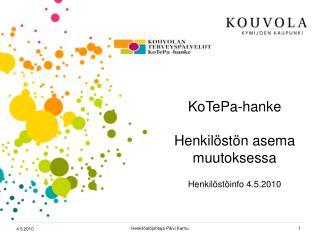 KoTePa-hanke Henkilöstön asema muutoksessa Henkilöstöinfo 4.5.2010