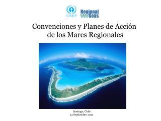Convenciones y Planes de Acci ón  de los  Mares Regionales