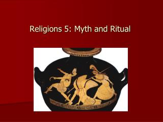 Religions  5:  Myth  and  Ritual