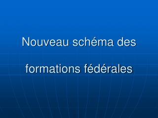 Nouveau schéma des formations fédérales