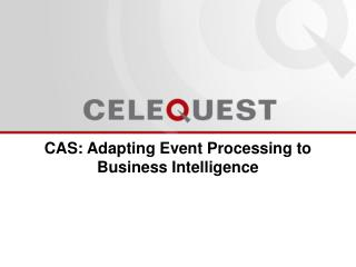 CAS: Adapting Event Processing to Business Intelligence