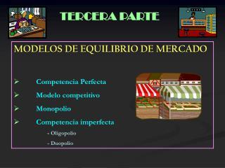 MODELOS DE EQUILIBRIO DE MERCADO Competencia Perfecta Modelo competitivo Monopolio
