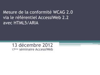 Mesure de la conformité WCAG 2.0 via le référentiel AccessiWeb 2.2 avec HTML5/ARIA