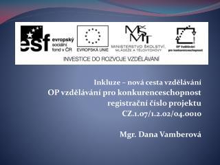 Inkluze – nová cesta vzdělávání OP vzdělávání pro konkurenceschopnost registrační číslo projektu