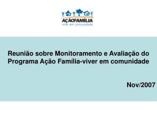 Reunião sobre Monitoramento e Avaliação do Programa Ação Família-viver em comunidade Nov/2007