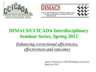 DIMACS/CCICADA Interdisciplinary Seminar Series, Spring 2012