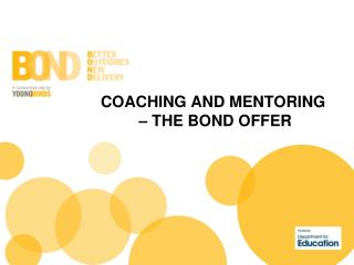 COACHING AND MENTORING  – THE BOND OFFER