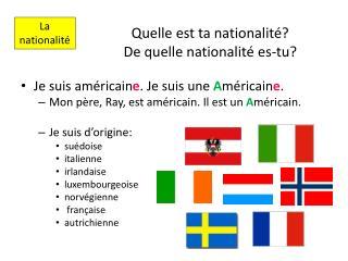 Quelle est  ta  nationalité? De quelle nationalité  es-tu?