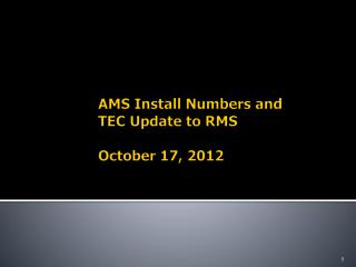 AMS Install Numbers and  TEC Update to RMS  October 17, 2012