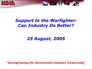 Support to the Warfighter:  Can Industry Do Better? 25 August, 2005