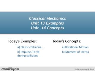 Classical Mechanics Unit 13 Examples  Unit  14 Concepts