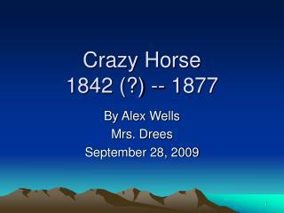 Crazy Horse 1842 (?) -- 1877