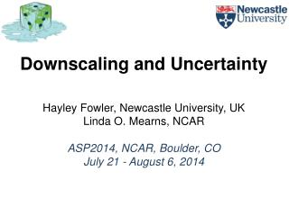 Downscaling and Uncertainty Hayley Fowler, Newcastle University, UK Linda O. Mearns, NCAR