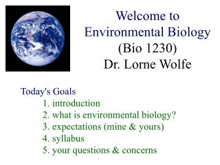 Welcome to Environmental Biology Bio 1230 Dr. Lorne Wolfe