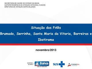 Situação dos PARs Brumado, Serrinha, Santa Maria da Vitoria, Barreiras e Ibotirama