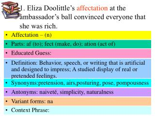 1. Eliza Doolittle's  affectation  at the ambassador's ball convinced everyone that she was rich.