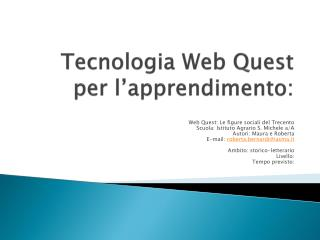 Tecnologia Web  Quest  per l�apprendimento :