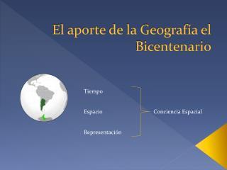 El aporte de la Geografía el Bicentenario