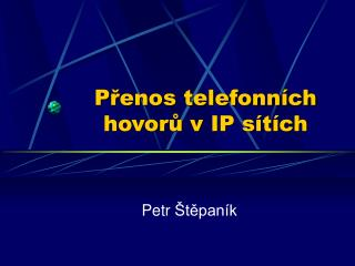 P řenos telefonních hovorů v IP sítích