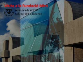 Visita a la  Fundaci ó  Miró Alumnes  de 4t ESO Col.legi Sek - Catalunya