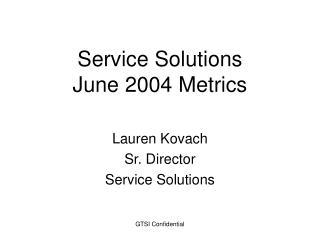 Service Solutions June 2004 Metrics