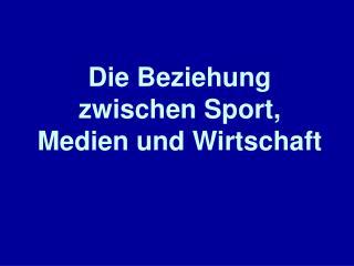 Die Beziehung zwischen Sport, Medien und Wirtschaft