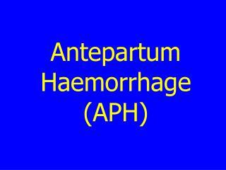 Antepartum Haemorrhage (APH)