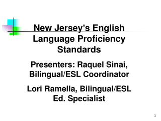 New Jersey s English Language Proficiency Standards Presenters: Raquel Sinai, Bilingual