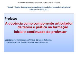 Projeto: A docência como componente articulador   da teoria e prática na formação