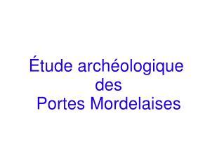 � tude arch�ologique� des  Portes Mordelaises