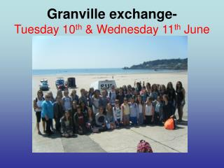 Granville exchange- Tuesday 10 th  & Wednesday 11 th  June