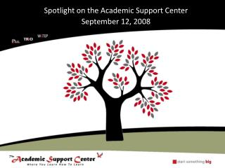 Spotlight on the Academic Support Center September 12, 2008
