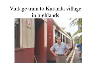 Vintage train to Kuranda village in highlands