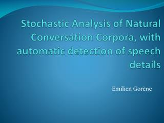 Stochastic Analysis of Natural Conversation Corpora, with automatic detection of speech details