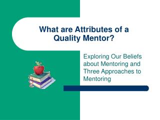 What are Attributes of a  Quality Mentor?