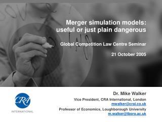 Dr. Mike Walker Vice President, CRA International, London  mwalker@crai.co.uk