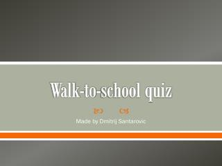 Walk-to-school quiz