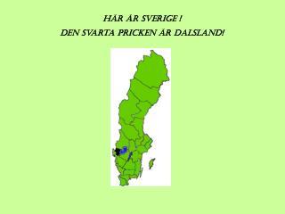 Här Är Sverige !  Den svarta pricken är Dalsland!