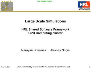 Large Scale Simulations HRL Shared Software Framework GPU Computing cluster