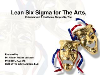 Lean Six Sigma for The Arts,  Entertainment & Healthcare Nonprofits, Too!