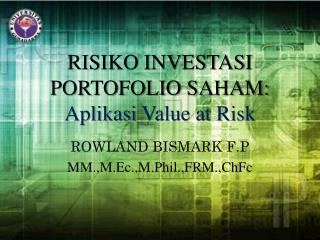 RISIKO INVESTASI PORTOFOLIO SAHAM: Aplikasi  Value at Risk