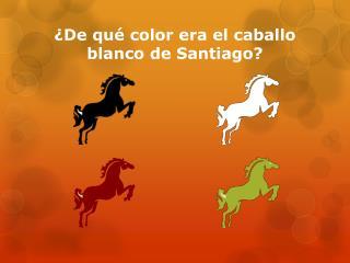 ¿De qué color era el caballo blanco de Santiago?
