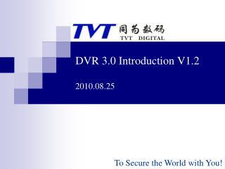 DVR 3.0 Introduction V1.2 2010.08.25