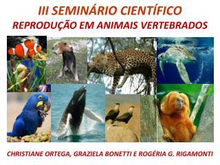 III SEMINÁRIO CIENTÍFICO REPRODUÇÃO EM ANIMAIS VERTEBRADOS
